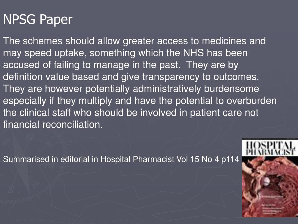 The schemes should allow greater access to medicines and may speed uptake, something which the NHS has been accused of failing to manage in the past.  They are by definition value based and give transparency to outcomes.  They are however potentially administratively burdensome especially if they multiply and have the potential to overburden the clinical staff who should be involved in patient care not financial reconciliation.
