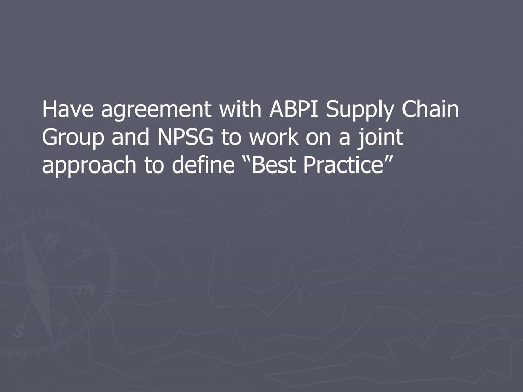 """Have agreement with ABPI Supply Chain Group and NPSG to work on a joint approach to define """"Best Practice"""""""