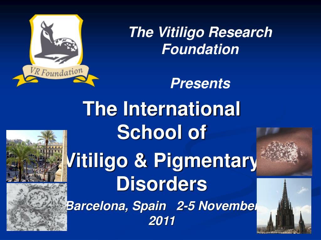 the international school of vitiligo pigmentary disorders barcelona spain 2 5 november 2011 l.