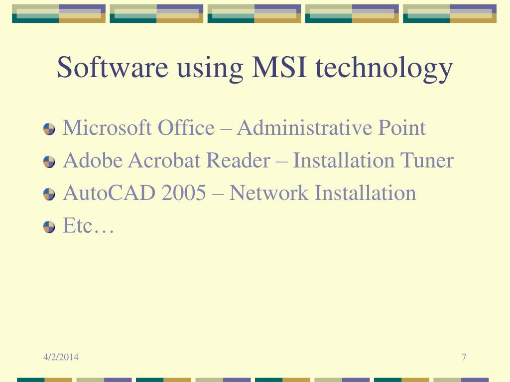 Software using MSI technology