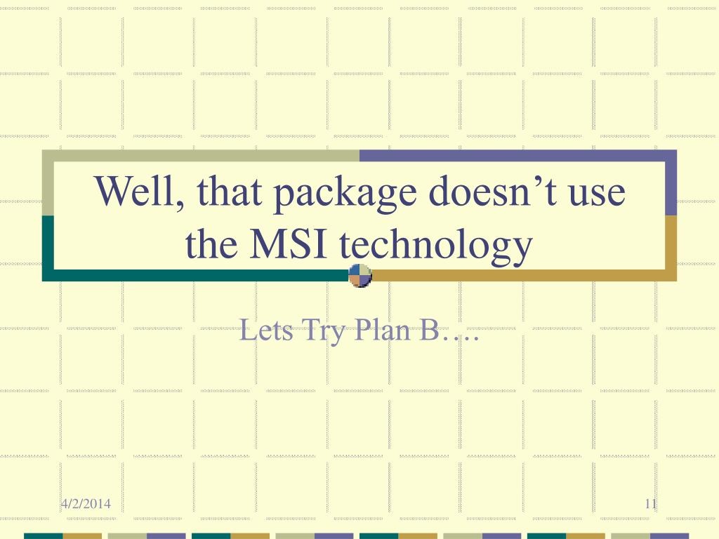 Well, that package doesn't use the MSI technology