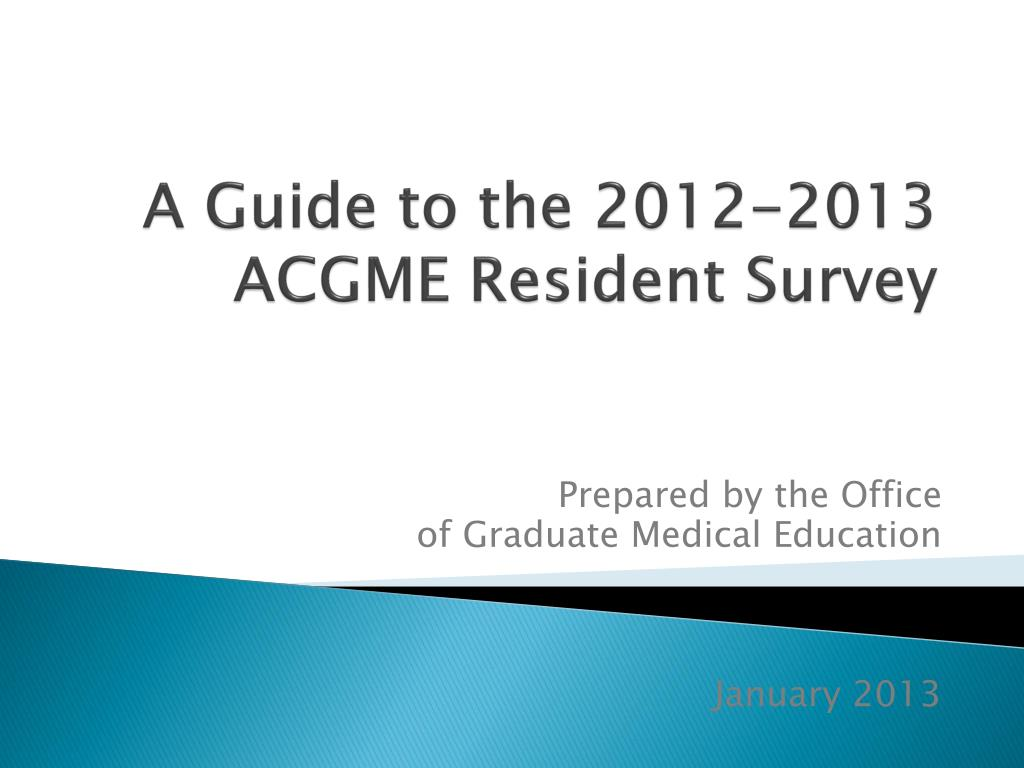 a guide to the 2012 2013 acgme resident survey l.
