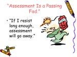assessment is a passing fad