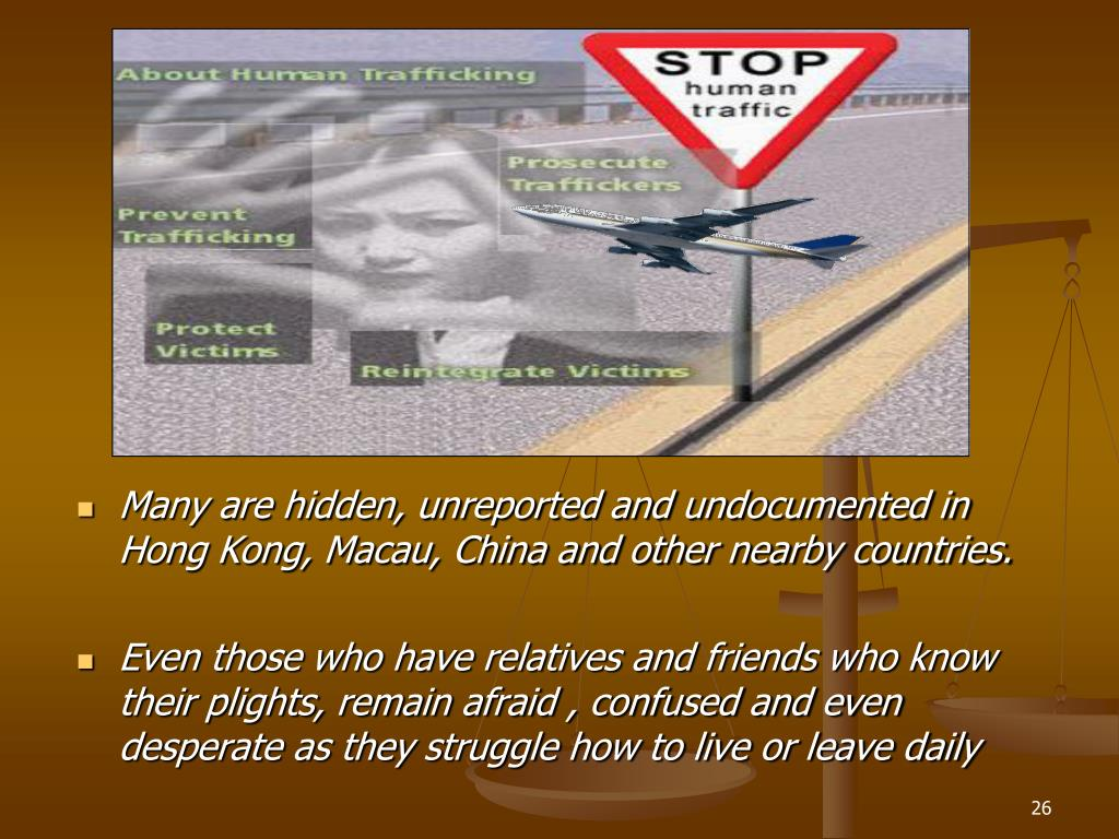 Many are hidden, unreported and undocumented in Hong Kong, Macau, China and other nearby countries.