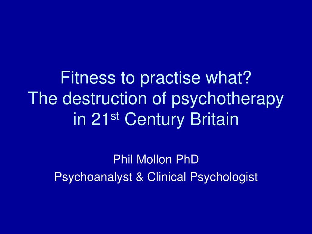 fitness to practise what the destruction of psychotherapy in 21 st century britain l.