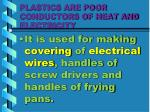 plastics are poor conductors of heat and electricity