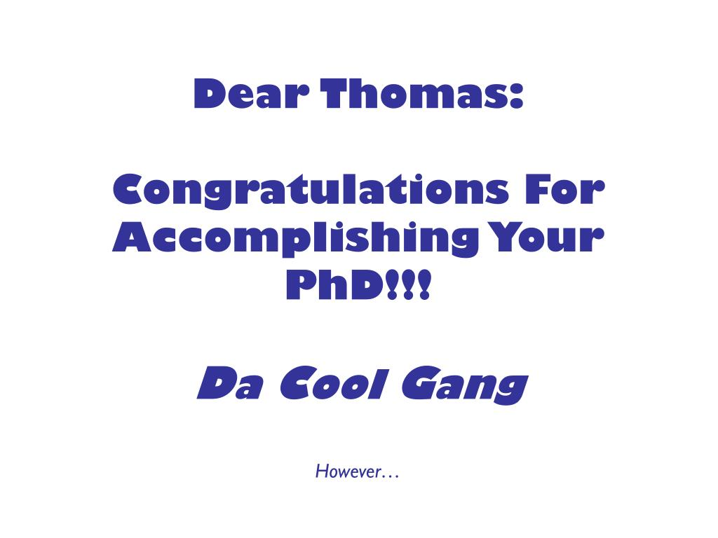 dear thomas congratulations for accomplishing your phd d a c ool g ang l.