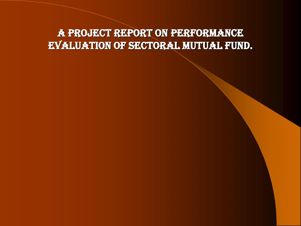 a project report on performance evaluation of sectoral mutual fund l.