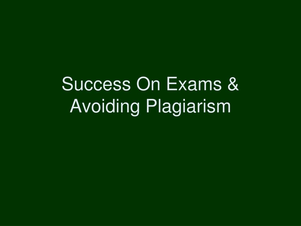 success on exams avoiding plagiarism l.
