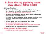 3 fast hits by pipelining cache case study mips r4000