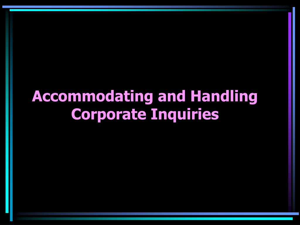 accommodating and handling corporate inquiries l.
