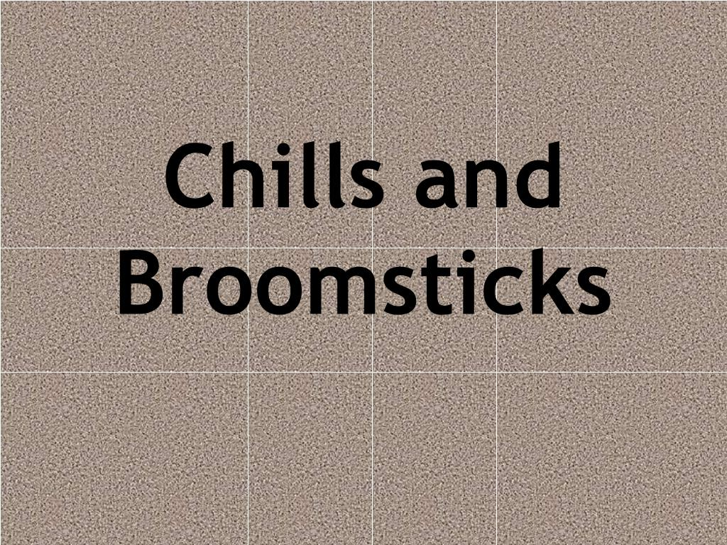 chills and broomsticks l.