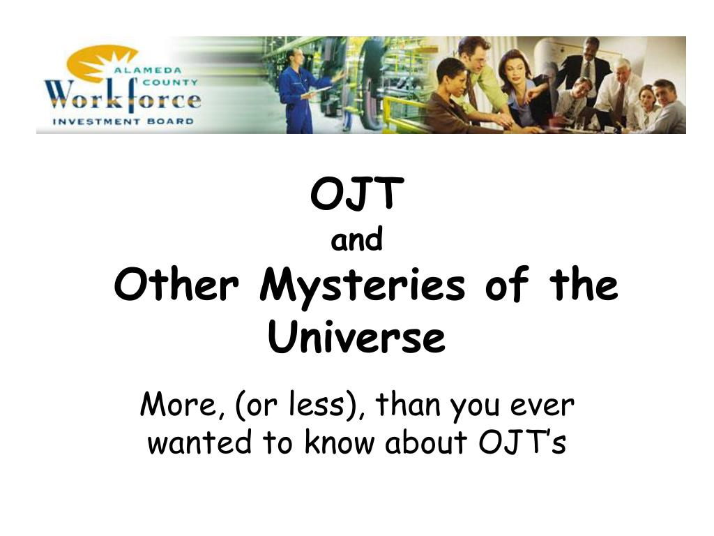 ojt and other mysteries of the universe l.
