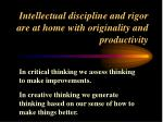 intellectual discipline and rigor are at home with originality and productivity