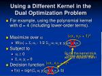 using a different kernel in the dual optimization problem