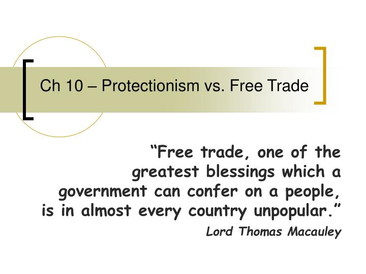 an explanation of the protectionism versus free trade argument It is the battle of politics versus economics  and, you are absolutely wrong in  argue for protectionism and tariffs  smith is making a utilitarian argument for  free trade: providing the cheapest possible widgets for consumers  the link  morganovich provided is an excellent explanation of the subject.