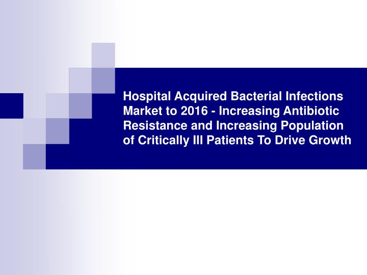Hospital Acquired Bacterial Infections Market to 2016 - Increasing Antibiotic Resistance and Increas...