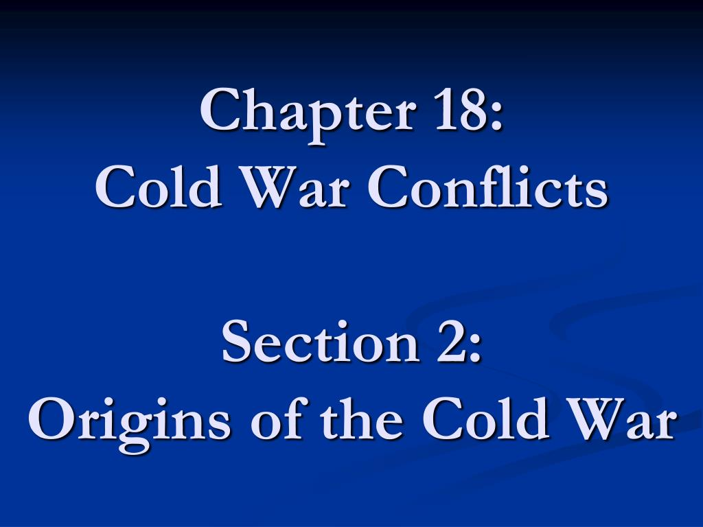 chapter 18 cold war conflicts section 2 origins of the cold war l.