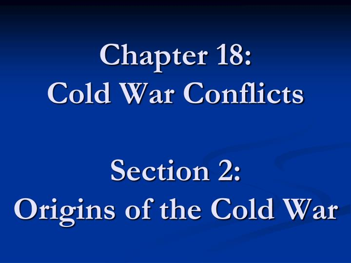 chapter 18 cold war conflicts section 2 origins of the cold war n.