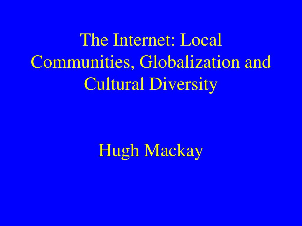 the internet local communities globalization and cultural diversity hugh mackay l.