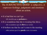 the subjunctive mood is subjective it expresses feelings judgments and emotions about an action