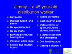 jimmy a 45 year old distribution worker