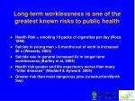 long term worklessness is one of the greatest known risks to public health
