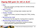 ongoing r d goals for sid at slac