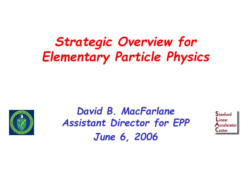 strategic overview for elementary particle physics l.