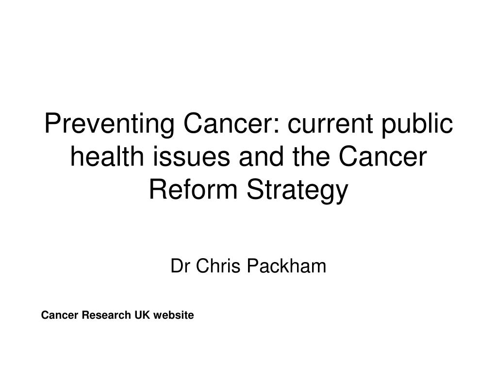preventing cancer current public health issues and the cancer reform strategy l.
