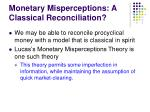 monetary misperceptions a classical reconciliation