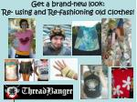 get a brand new look re using and re fashioning old clothes