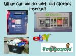 what can we do with old clothes instead