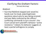 clarifying the graham factors actively resisting
