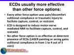 ecds usually more effective than other force options