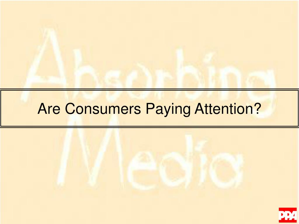 Are Consumers Paying Attention?