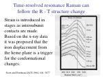 time resolved resonance raman can follow the r t structure change