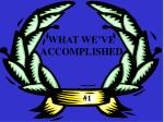 what we ve accomplished