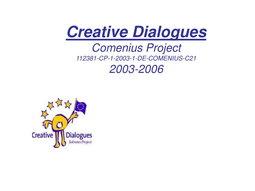 creative dialogues comenius project 112381 cp 1 2003 1 de comenius c21 2003 2006 l.