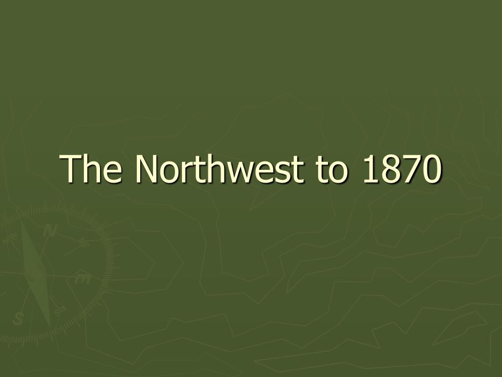 the northwest to 1870 l.