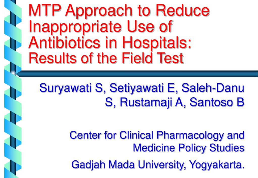 mtp approach to reduce inappropriate use of antibiotics in hospitals results of the field test l.