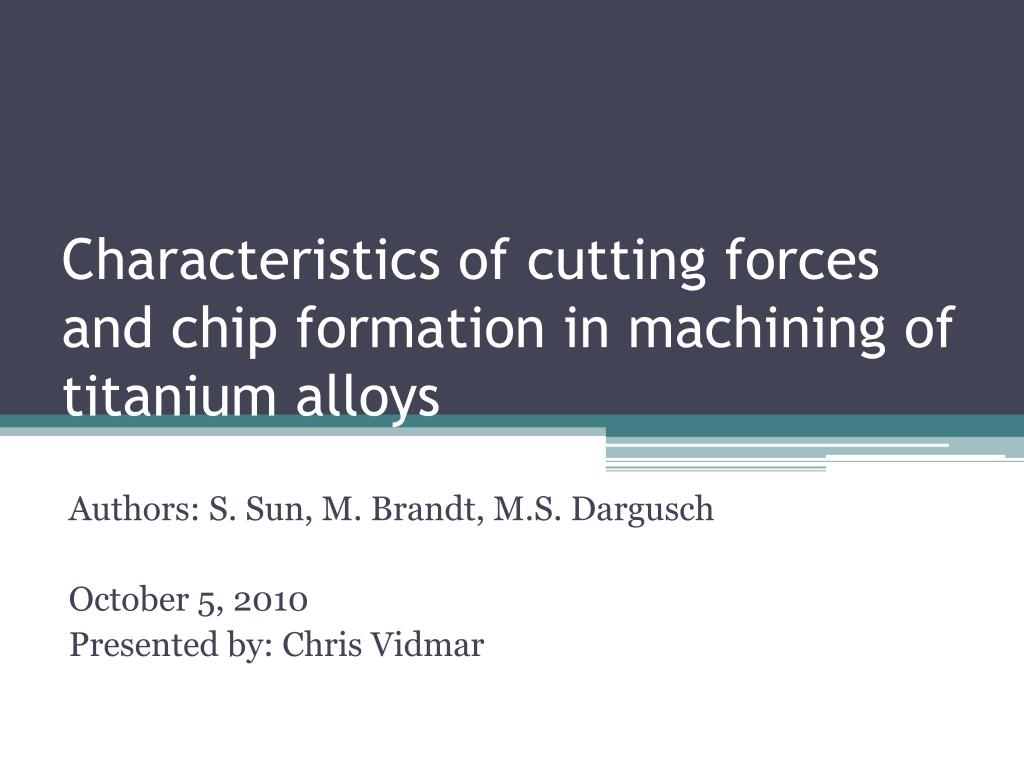 characteristics of cutting forces and chip formation in machining of titanium alloys l.