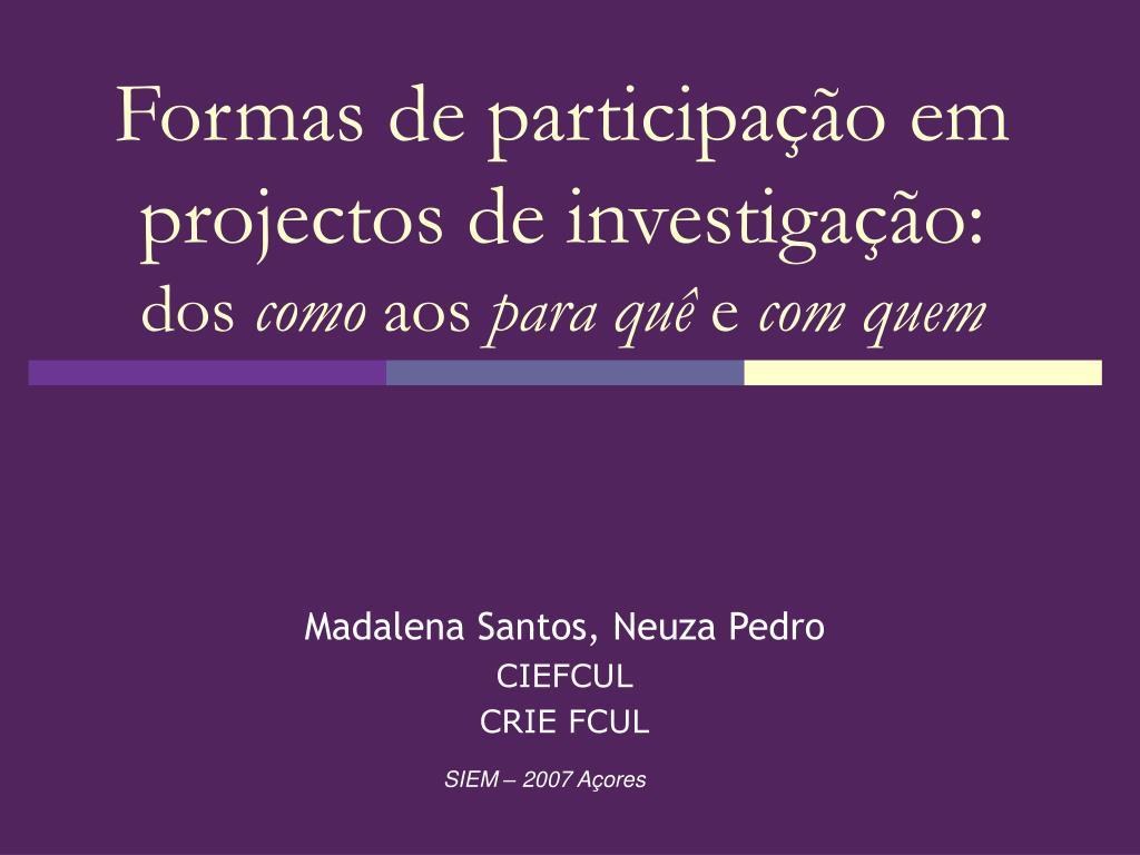 formas de participa o em projectos de investiga o dos como aos para qu e com quem l.