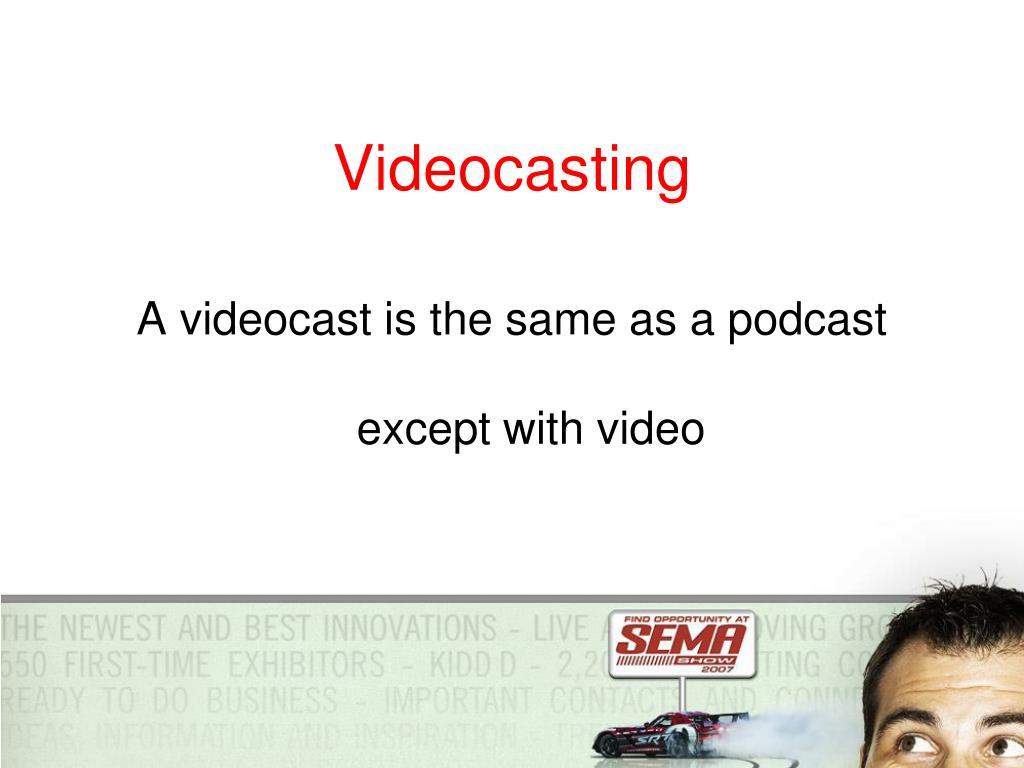 Videocasting