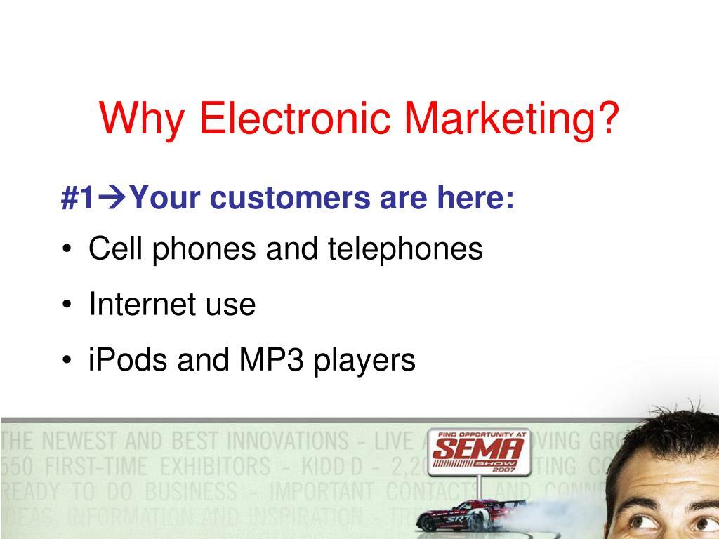 Why Electronic Marketing?