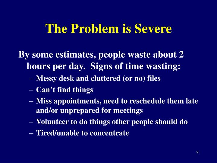 The Problem is Severe