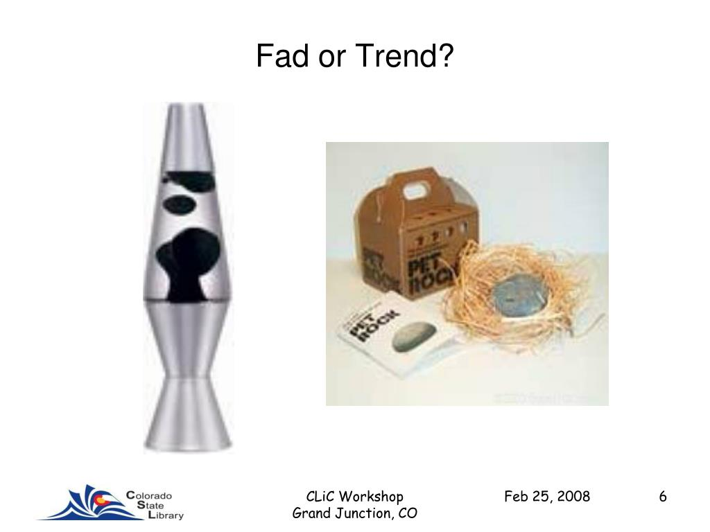 Fad or Trend?