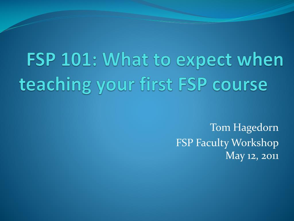 fsp 101 what to expect when teaching your first fsp course l.