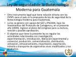 ley de seguridad de la biotecnolog a moderna para guatemala