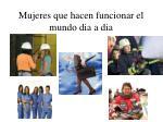 mujeres que hacen funcionar el mundo dia a dia